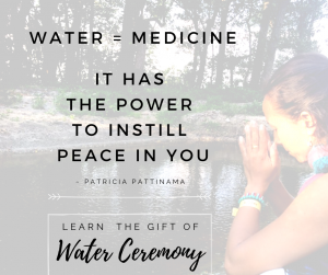 Water Ceremony is the medicine we need